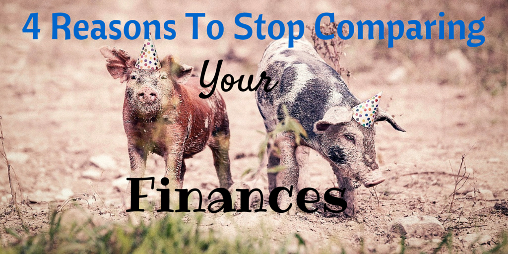 4 Reasons To Stop Comparing Your Finances