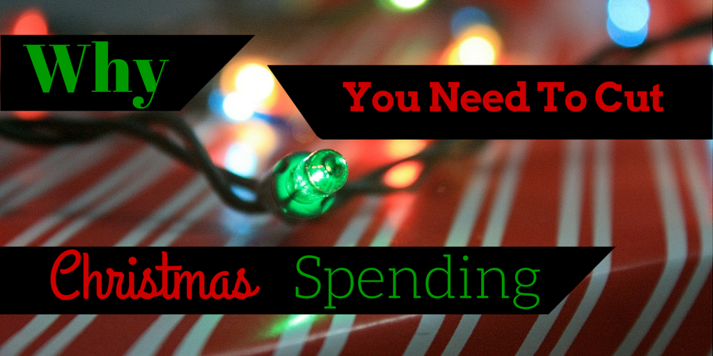 Why You Need To Cut Your Christmas Spending