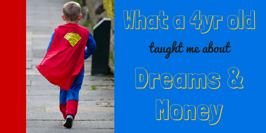Don't give up on your dreams. Use the zeal of a 4- year- old to encourage you on your journey.