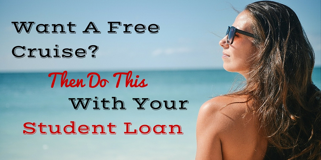 Want To Go On A Free Cruise Do This with your student loan