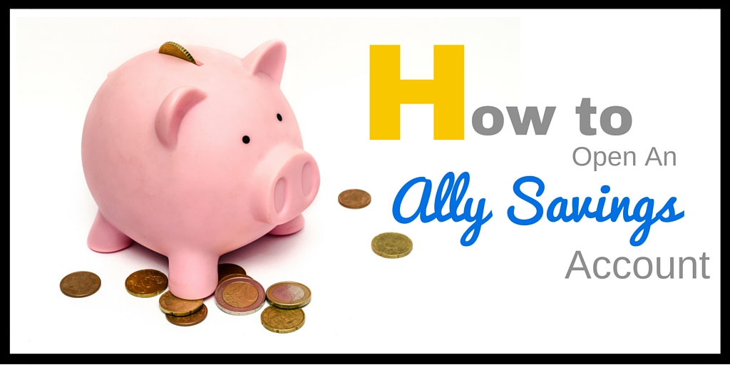 How To Open an Ally Savings Account