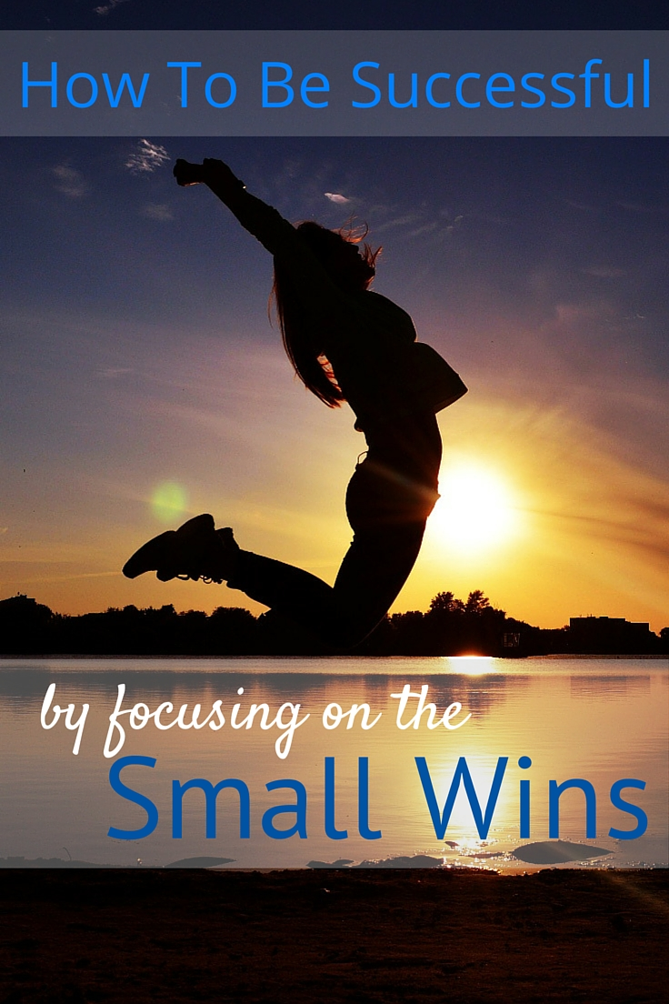 How To Be Successful Focus on Small wins