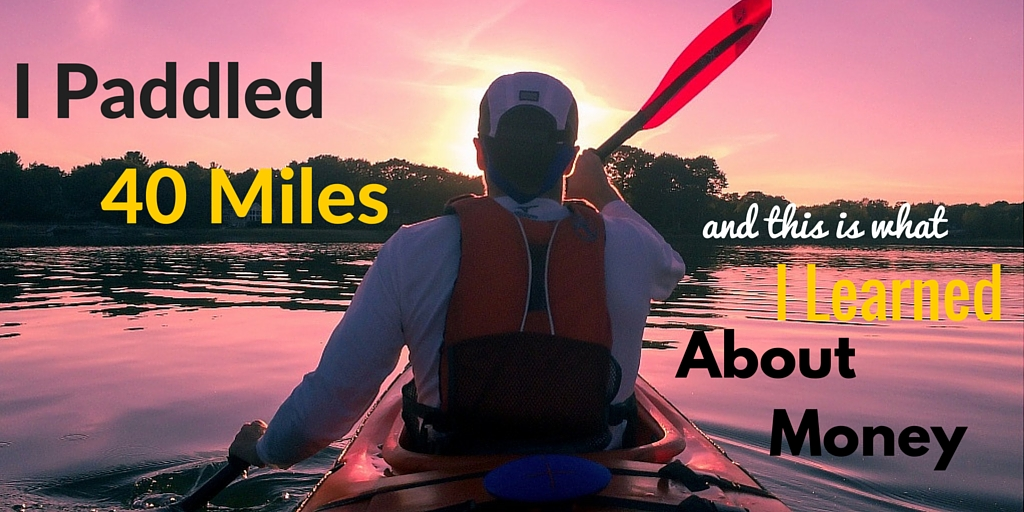 I Paddled 40 Miles This Is What I learned About Money