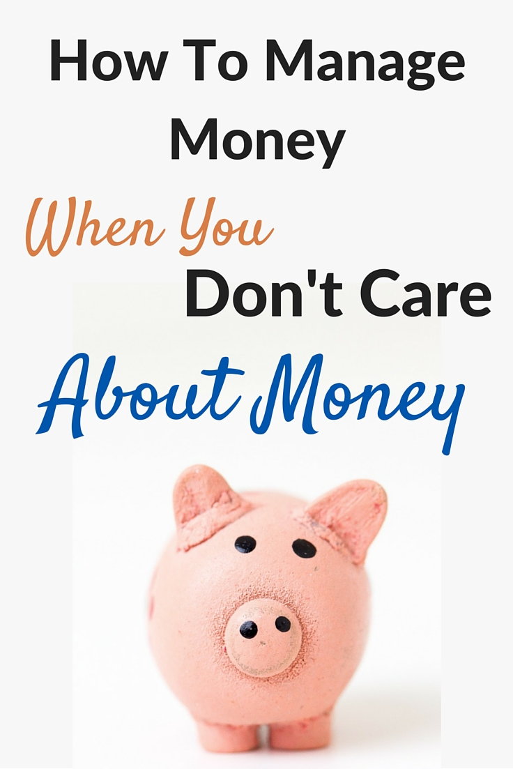 How To Manage Money When You Don't Care About Money