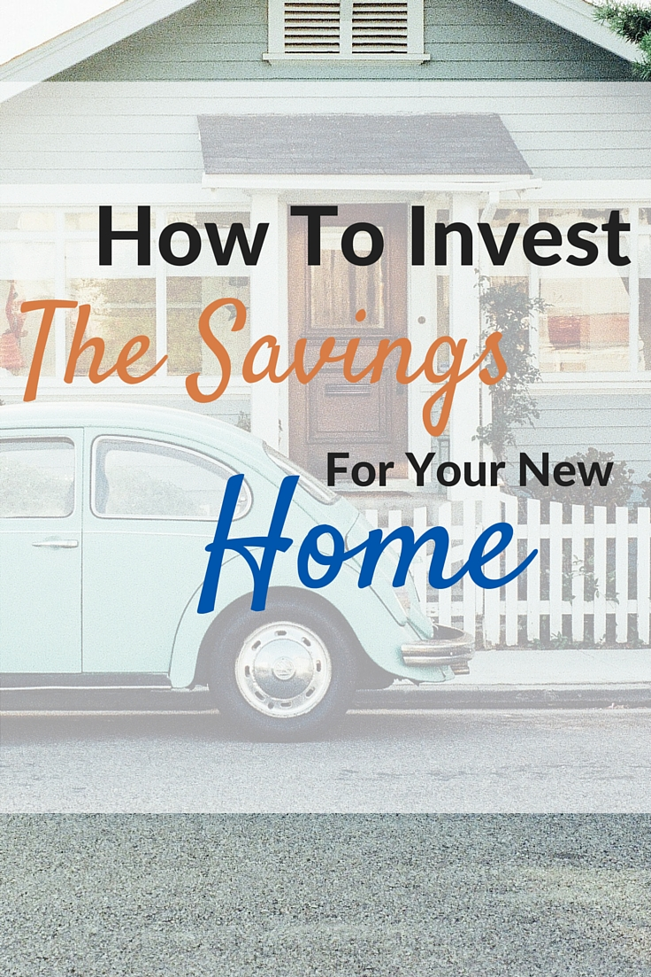 How to Invest The Savings For Your New Home