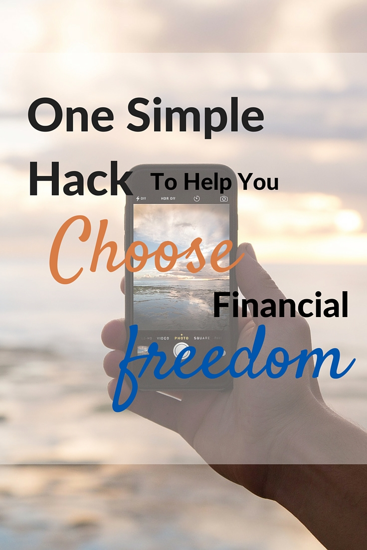 One Simple Hack To Help You Choose Financial Freedom