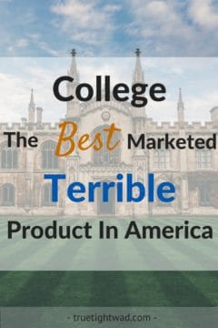 College: The Best Marketed Terrible Product In America
