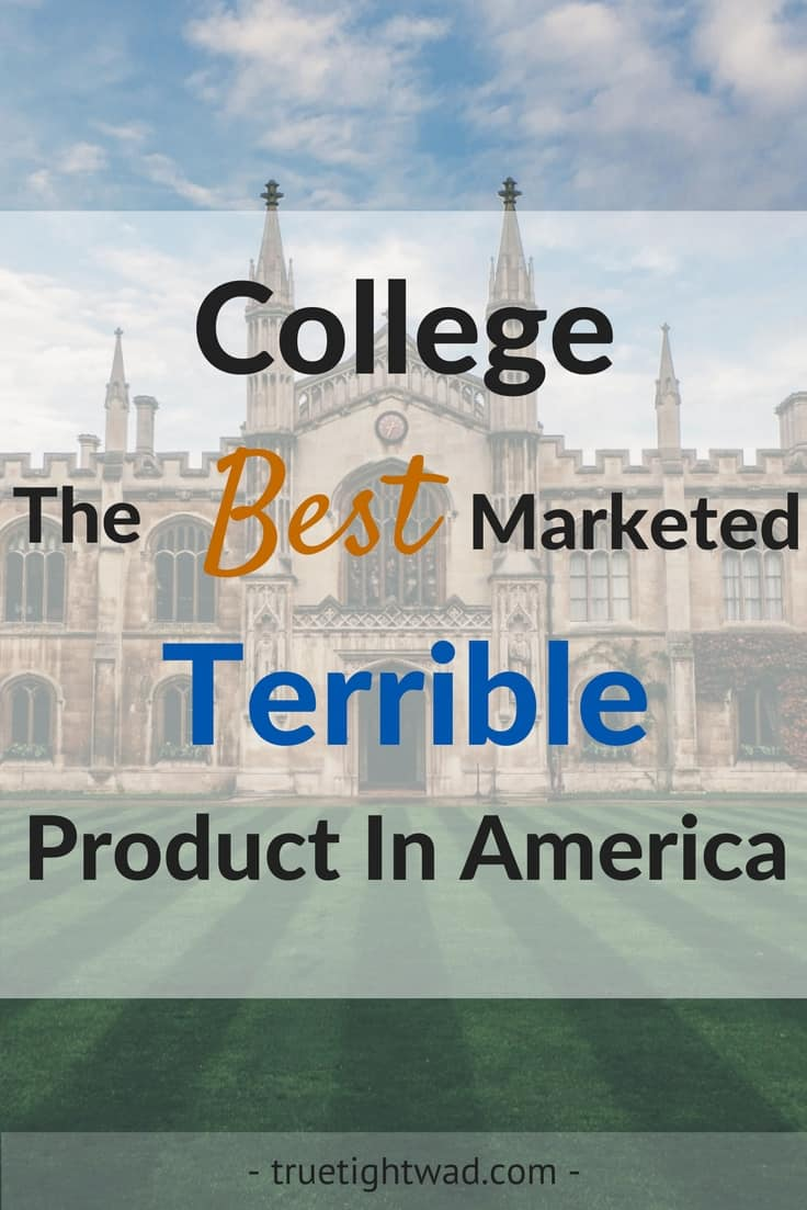 College The Best Marketed Terrible Product In America