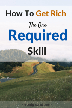 How To Get Rich: The One Required Skill