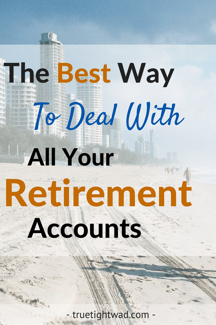 The Best Way To Deal With All Your Retirement Accounts