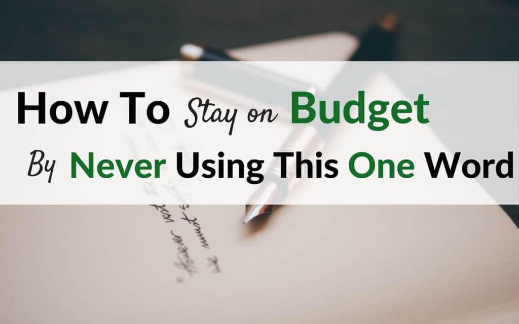 How To Stay On Budget By Never Using This One Word
