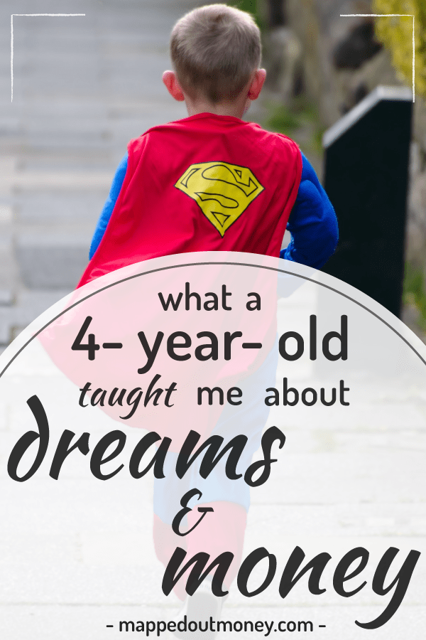 What a 4 year old taught me about dreams & money